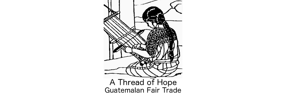 A Thread of Hope Guatemalan Fair Trade
